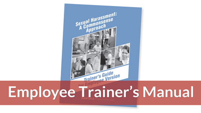 Sexual Harassment: A Commonsense Approach — Employee Version Trainers Guide