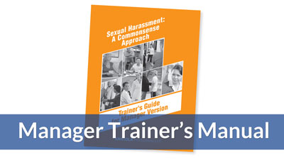 Sexual Harassment: A Commonsense Approach — Managers Version Trainers Guide