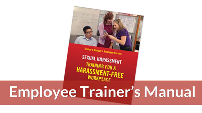 Training for a Harassment-Free Workplace — Employee Trainers Manual