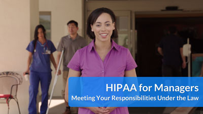 HIPAA for Managers: Meeting Your Responsibilities Under the Law